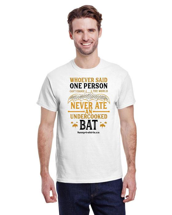 Whoever said one person can't change the world never ate an undercooked bat – Unisex Tee